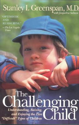 """The Challenging Child: Understanding, Raising, and Enjoying the Five """"""""Difficult"""""""" Types of Children"""