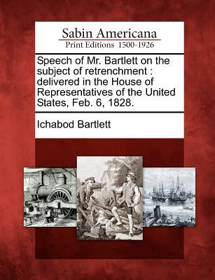 Speech of Mr. Bartlett on the Subject of Retrenchment: Delivered in the House of Representatives of the United States, Feb. 6, 1828.