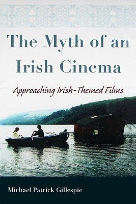The Myth of an Irish Cinema: Approaching Irish-Themed Films