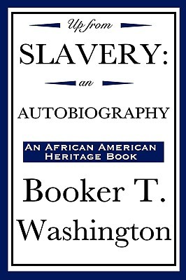 an analysis of up from slavery an autobiography of booker t washington The book up from slavery, is about a nine-year-old slave named booker t washington who lived on a plantation in virginia booker t washington describes his childhood as a slave as well as the hard work it took to get an education.