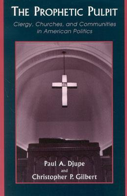 The Prophetic Pulpit: Clergy, Churches, and Communities in American Politics