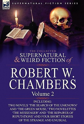 The Collected Supernatural and Weird Fiction of Robert W. Chambers: Volume 2