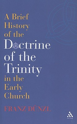 A Brief History of the Doctrine of the Trinity in the Early C... by Franz Dünzl