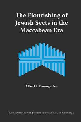The Flourishing of Jewish Sects in the Maccabean Era: An Interpretation