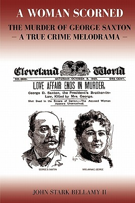 A Woman Scorned: The Murder of George Saxton -- A True Crime Melodrama