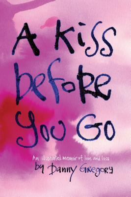 A Kiss Before You Go: An Illustrated Memoir of Love and Loss