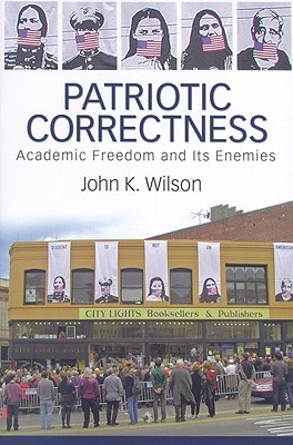 Patriotic Correctness: Academic Freedom and its Enemies (Cultural Politics and the Promise of Democracy)