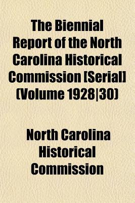 The Biennial Report of the North Carolina Historical Commission [Serial] (Volume 1928-30)