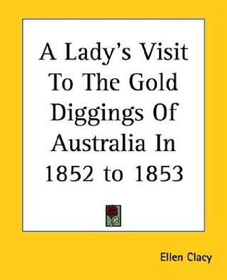 A Lady's Visit To The Gold Diggings Of Australia In 1852 to 1853