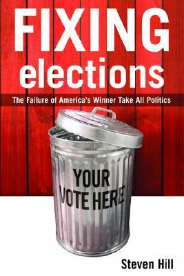 Fixing Elections: The Failure of America's Winner Take All Politics