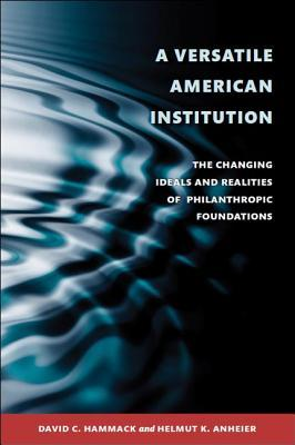 a-versatile-american-institution-the-changing-ideals-and-realities-of-philanthropic-foundations