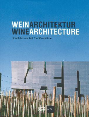 Wein Architektur/Wine Architecture: Vom Keller Zum Kult/The Winery Boom