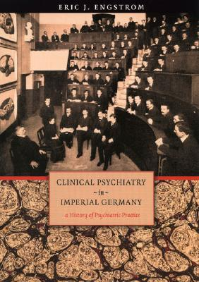 Clinical Psychiatry in Imperial Germany: A History of Psychiatric Practice