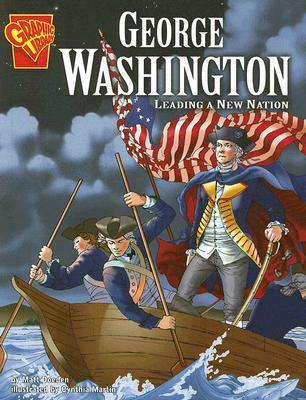 George Washington: Leading a New Nation by Matt Doeden