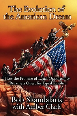The Evolution of the American Dream: How the Promise of Equal Opportunity Became a Quest for Equal Results