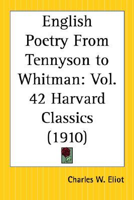 English Poetry From Tennyson to Whitman: Part 42 Harvard Classics