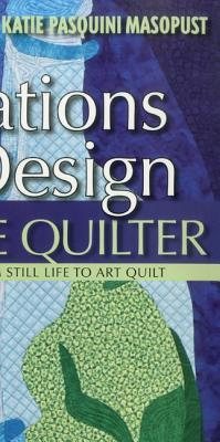 Inspirations in Design for the Creative Quilter: Exercises Take Your from Still Life to Art Quilt Epub Free Download