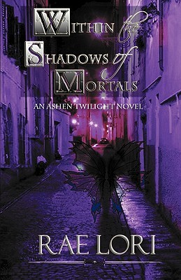 Ebook Within the Shadows of Mortals by Rae Lori read!