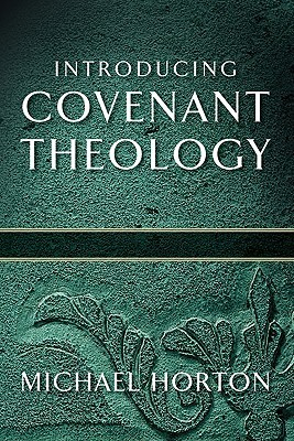 Introducing Covenant Theology by Michael S. Horton