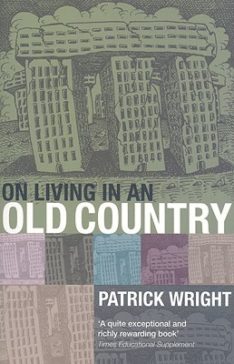 On Living in an Old Country by Patrick Wright