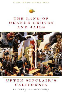 The Land of Orange Groves and Jails: Upton Sinclair's California