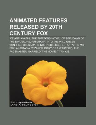 Animated Features Released by 20th Century Fox: Ice Age, Avatar, the Simpsons Movie, Ice Age: Dawn of the Dinosaurs