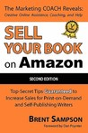 Sell Your Book on Amazon: Top Secret Tips Guaranteed to Increase Sales for Print-On-Demand and Self-Publishing Writers 3rd Edition
