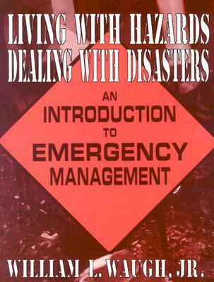 Living with Hazards, Dealing with Disasters: An Introduction to Emergency Management: An Introduction to Emergency Management