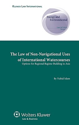 The Law of Non-Navigational Use of International Watercourses: Options for Regional Regime-Building in Asia