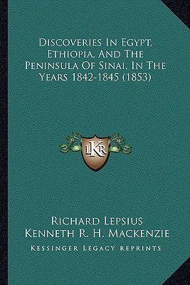 Discoveries in Egypt, Ethiopia, and the Peninsula of Sinai, in the Years 1842-1845 (1853)