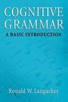 Cognitive Grammar: An Introduction: A Basic Introduction