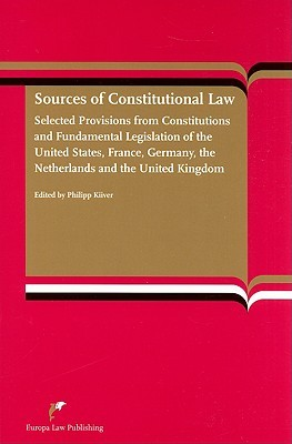 Sources of Constitutional Law: Selected Provisions from Constitutions and Fundamental Legislations of the United States, France, Germany, the Netherlands and the United Kingdom