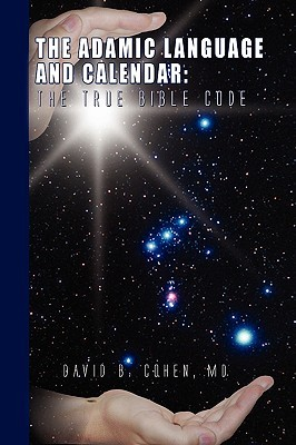 The adamic language and calendar: the true bible code by