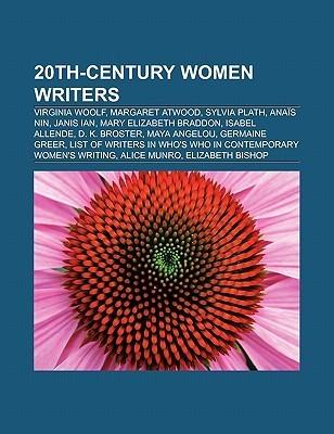 20th-Century Women Writers: Virginia Woolf, Margaret Atwood, Sylvia Plath, Valerie Solanas, Anais Nin, Janis Ian, Mary Elizabeth Braddon