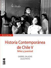 Historia Contemporánea de Chile V: Niñez y juventud (Historia contemporánea de Chile #5)