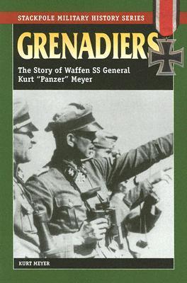 Grenadiers: The Story of Waffen SS General Kurt