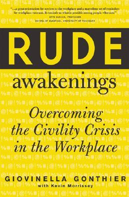 Rude Awakenings: Overcoming Civility Crisis in the Workplace
