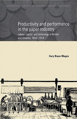 Productivity and Performance in the Paper Industry: Labour, Capital and Technology in Britain and America, 1860 1914