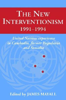 the-new-interventionism-1991-1994-united-nations-experience-in-cambodia-former-yugoslavia-and-somalia