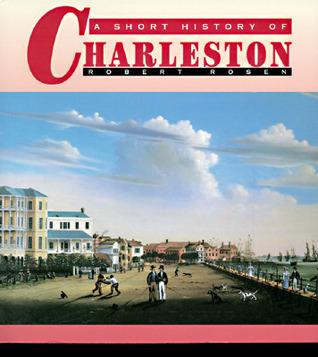 A Short History of Charleston by Robert N. Rosen