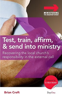 Test, Train, Affirm, and Send Into Ministry: Recovering the Local Church's Responsibility in the External Call