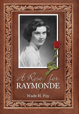 A Rose for Raymonde by Wade H. Foy