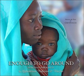 Enough To Go Around: Searching for Hope in Afghanistan, Pakistan Darfur