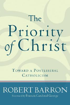 The Priority of Christ by Robert E. Barron