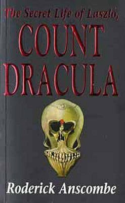 The Secret Life Of Laszlo Count Dracula by Roderick Anscombe