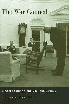 The War Council: Mc George Bundy, The Nsc, And Vietnam
