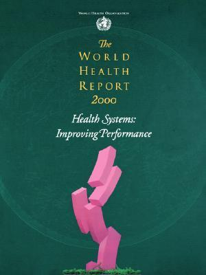 The World Health Report 2000 - Health Systems: Improving Performance