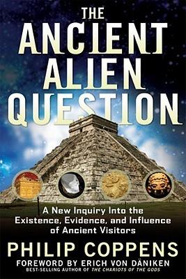 The Ancient Alien Question by Philip Coppens