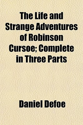 The Life and Strange Adventures of Robinson Cursoe (Volume 3); Complete in Three Parts