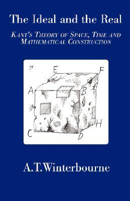 The Ideal and the Real: Kant's Theory of Space, Time and Mathematical Construction